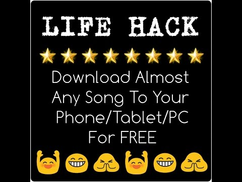 LIFE HACK Download Almost Any Song To your Phone/Tablet/PC *UPDATED*