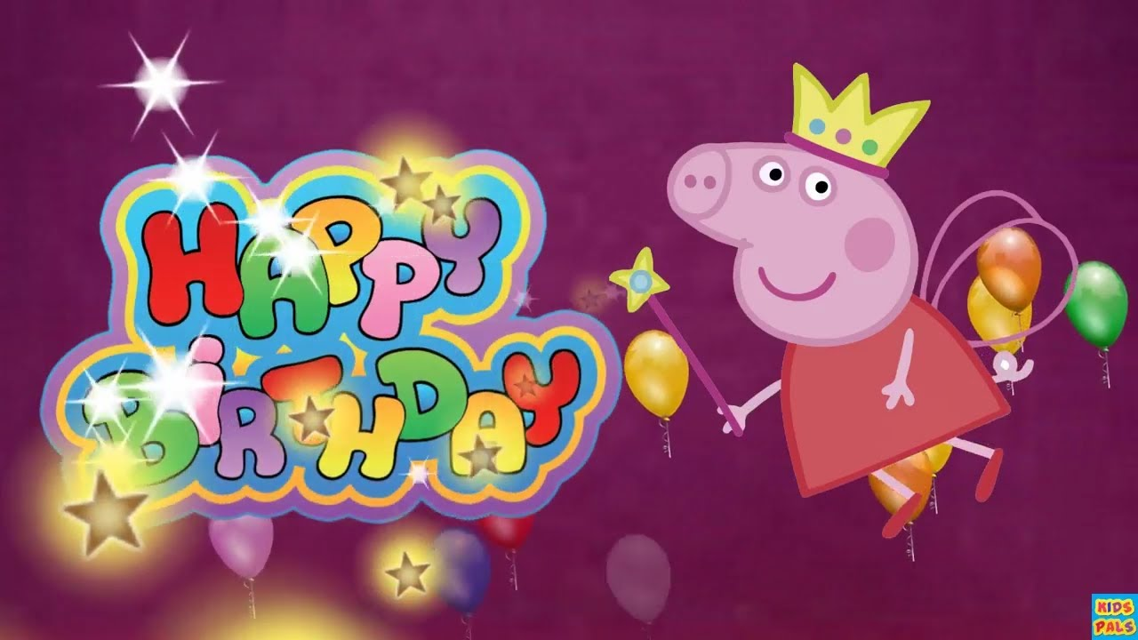 Happy Birthday Song With Peppa Pig Funny Happy Birthday Song For Children Youtube