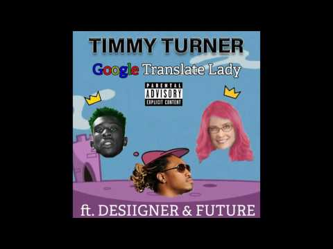 Google Translate Lady - Timmy Turner ft. Desiigner & Future