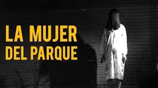 LA MUJER DEL PARQUE (HISTORIAS DE TERROR)