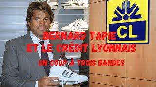 """BERNARD TAPIE ET LE CREDIT LYONNAIS """" UN COUP A TROIS BANDES """""""