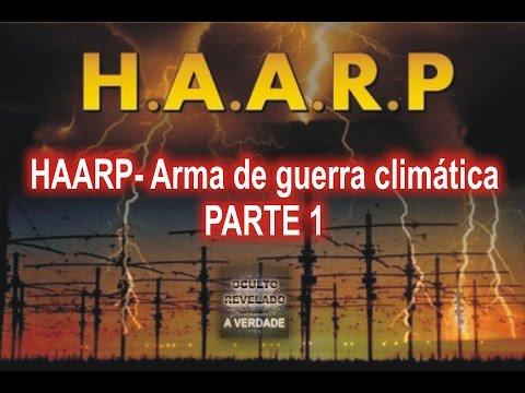 O.R.: A V. - HAARP  Arma de guerra climática - PARTE 1