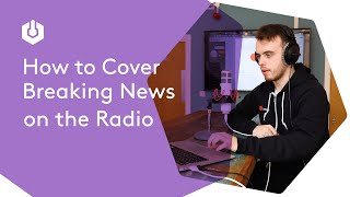 How to Cover Breaking News on the Radio