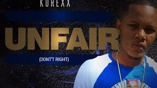 Korexx - Unfair (Dont Right) | Explicit | Official Audio | August 2016