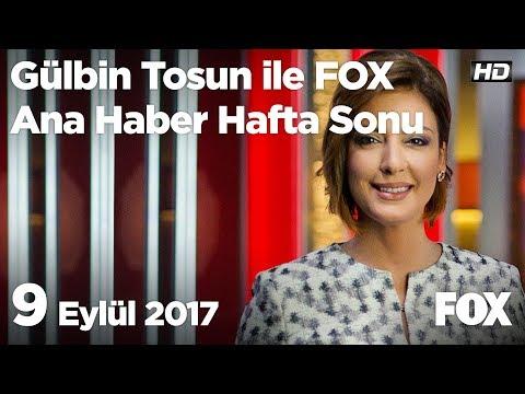 9 Eylül 2017 Gülbin Tosun ile FOX Ana Haber Hafta Sonu