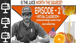 Is The Juice Worth The Squeeze? - VIRTUAL CLASSROOMS & How to use Google Classroom Tutorial | Ep. 2