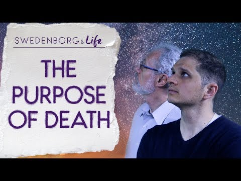 The Purpose of Death - Swedenborg & Life