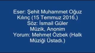 Muhammet Oğuz Kılınç. SÖZ: İsmail Güler Şair.  MÜZİK, Anonim, OKUYAN, Mehmet Özbek..