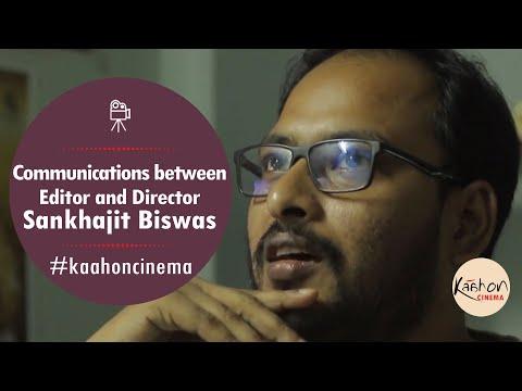 #KaahonCinema - Sankhajit Biswas | Communications between Editor and Director