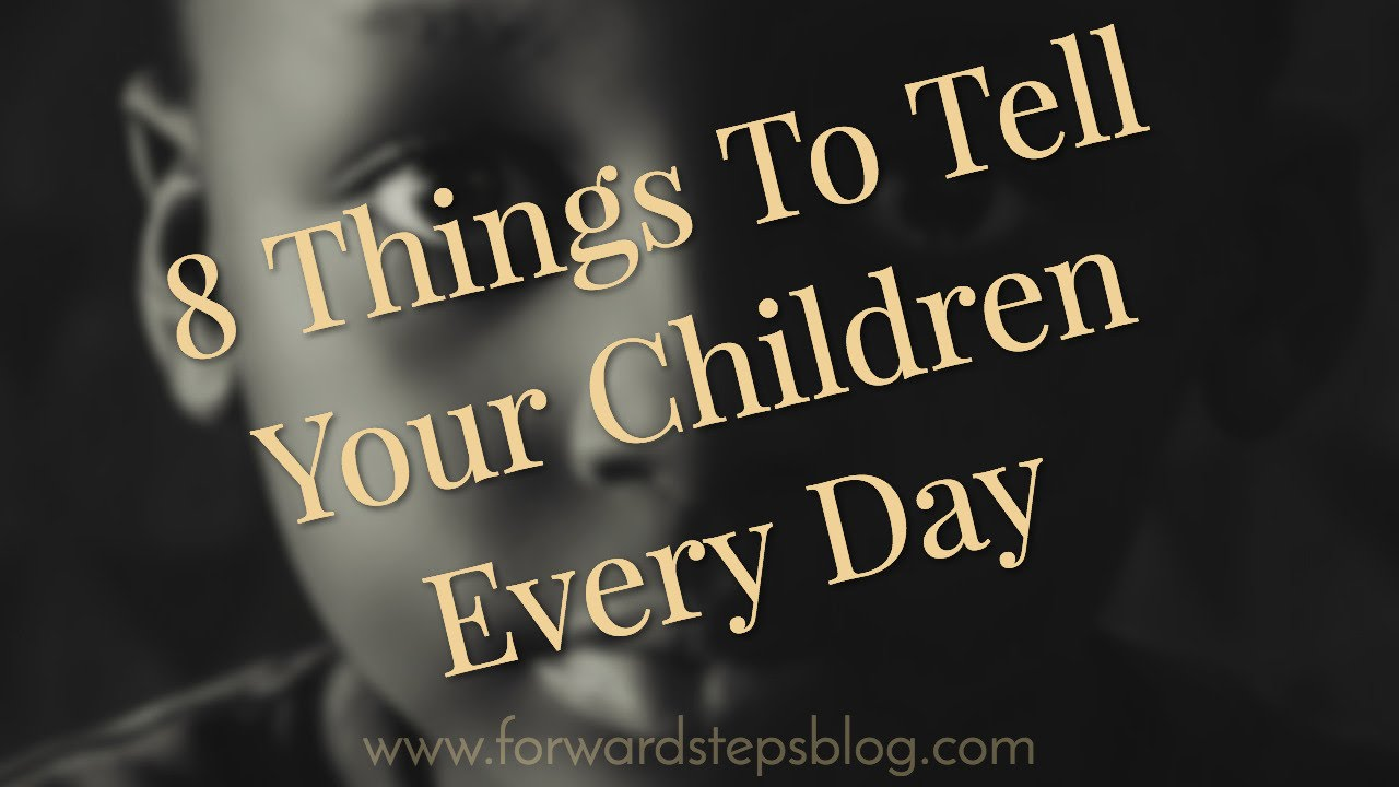 8 Things To Tell Your Children Every Day