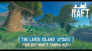 RAFT: The Large Island Update
