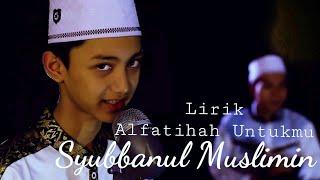 Lirik Alfatihah Untukmu (Gus Azmi) || Syubbanul Muslimin