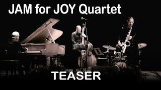 TEASER JAM for JOY  QUARTET