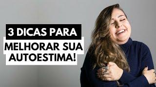 3 PASSOS PARA MELHORAR SUA AUTOESTIMA // por Ana Luiza Palhares ❤️