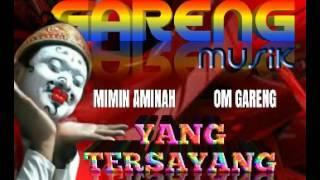 YANG TERSAYANG.OM GARENG ft MIMIN AMINAH.GARENG MUSIK