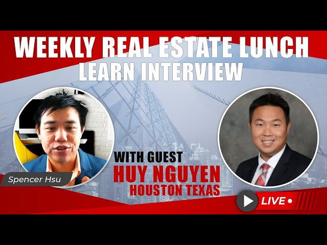 Weekly Real Estate Lunch and Learn Interview with Top Realtor Huy Nguyen (Houston, Texas)