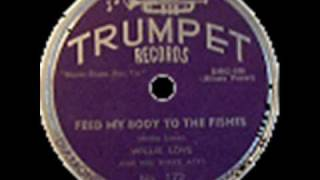 Willie Love & his Three Aces Feed My Body To The Fishes (1951)