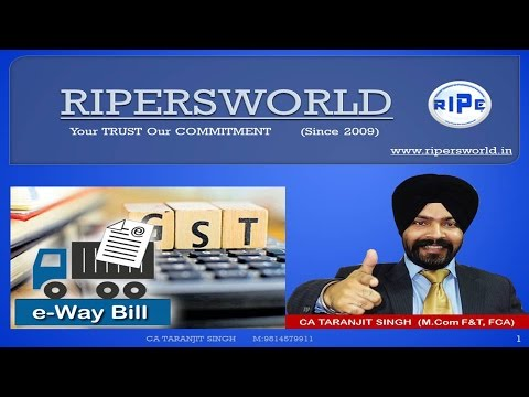 E Way Bill FULL DETAILS  By CA Taranjit Singh RIPE
