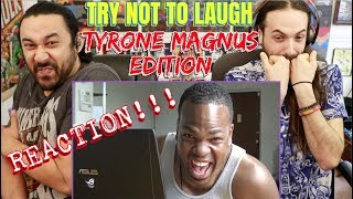 Tyrone Magnus Edition - TRY NOT TO LAUGH - REACTION!!!