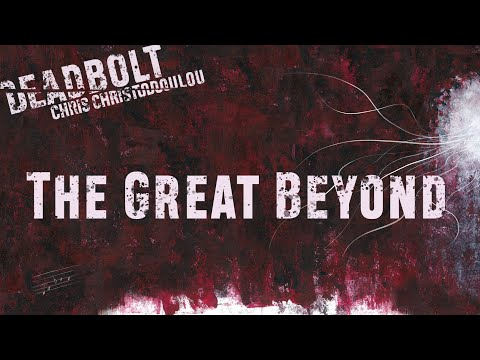 Chris Christodoulou - The Great Beyond | DEADBOLT (2016)