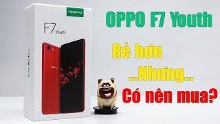 OPPO F7 Youth - Rẻ hơn nhưng đáng mua hơn không?