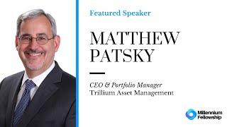 Millennium Fellowship Global Webinar with Matthew Patsky - Trillium Asset Management