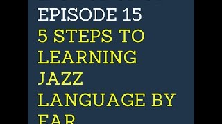 LJS Podcast Episode 15: 5 Steps to Learning Jazz Language By Ear