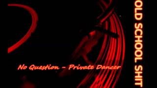Watch No Question Private Dancer video