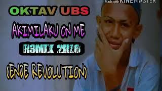 Akimilaku On Me Remix Oktav Ubs Remix 2k18 (Ende Revolution)