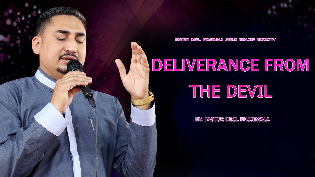 DELIVERANCE FROM THE DEVIL ( 22-OCT-THURSDAY ) BY PASTOR DEOL KHOJEWALA !!