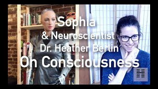 Sophia the Robot Interviews Neuroscientist Dr. Heather Berlin on Consciousness