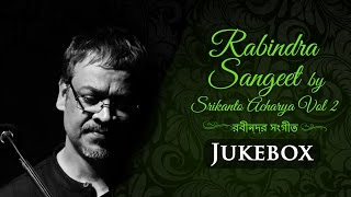 Rabindra Sangeet by Srikanto Acharya Vol 2 | Melodious Bengali Songs