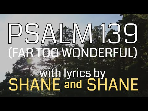 Psalm 139 - Far Too Wonderful - by Shane & Shane (Lyric Video) | Christian Worship Music