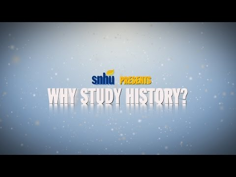 Why Study History? Presented By Southern New Hampshire University