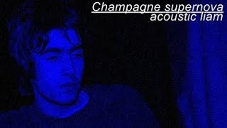CHAMPAGNE SUPERNOVA (ACOUSTIC) LIAM GALLAGHER (1995)