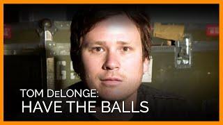 Tom DeLonge Says 'Have the Balls'