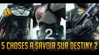 [FR] Destiny 2 - 5 choses à savoir [HD]