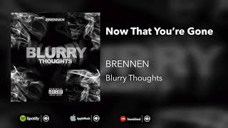 BRENNEN - Now That You're Gone (Official Audio)