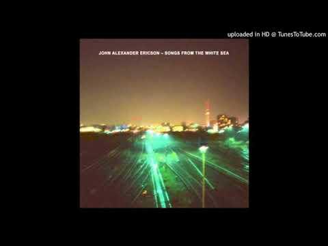 John Alexander Ericson - Let it all Come
