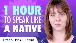 Do You Have 1 Hour? You Can Speak Like a Native Czech Speaker