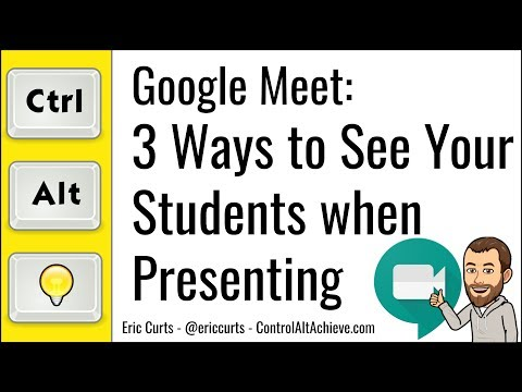 Google Meet: 3 Ways to See Your Students when Presenting your Screen