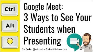 <b>Google Meet</b>: 3 Ways to See Your Students when Presenting your ...