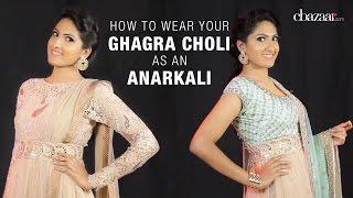 How To Wear Your Ghagra Choli As An Anarkali