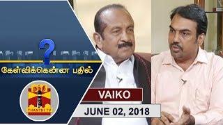 (02/06/2018) Kelvikkenna Bathil | Exclusive Interview with MDMK Chief Vaiko | Thanthi TV