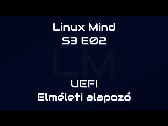 Linux Mind S3 E02 - UEFI, elméleti alapozó