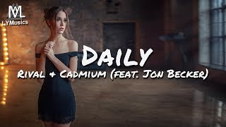 Rival & Cadmium - Daily (feat. Jon Becker) (Lyrics)