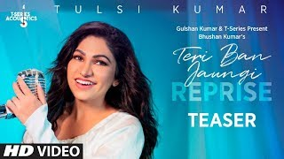 Tulsi Kumar: Teri Ban Jaungi Reprise (Song Teaser) |  T-Series Acoustics | Releasing 17th August