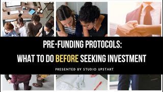 Pre-funding Protocols: What To Do BEFORE Seeking Investment.