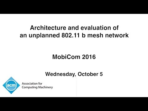 MobiCom 2016 - Architecture and evaluation of an unplanned 802.11 b mesh network