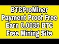 BTCProMiner Payment Proof Bitcoin Mining Free Earn Cloud Mining Bitcoin 2018 $ Online Income Ak $